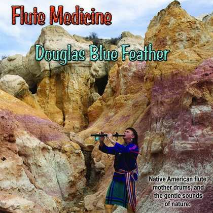 Flute Medicine by Douglas Blue Feather